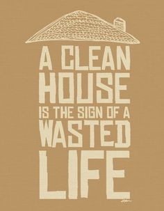 clean-house-is-a-sign-of-a-wasted-life1.jpg